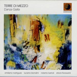"""""""Danza Gialla"""" feat. Ettore Fioravanti, Emiliano Rodriguez , Luciano Biondini – DodiciLune records, 2012"""