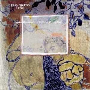 """""""Eros Tanatos"""", Vasko Atanasovski Adrabesa Ensemble, feat. Zoltan Lantos, Simone Zanchini,Igor Bezget –EP2004"""