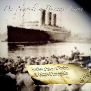 """""""Da Napoli a Buenos Aires"""" , Coloured Ensemble, feat. Barbara Ulricca Theler , Stefano Nanni – 2007"""